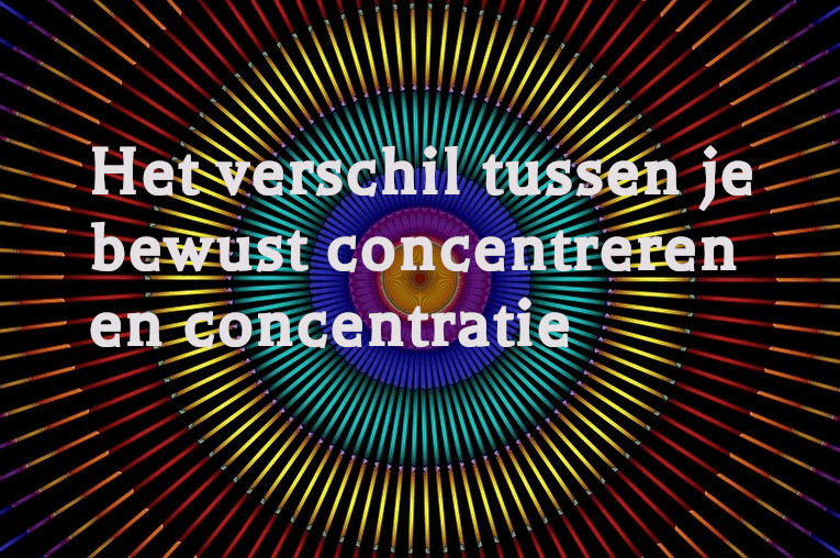 Wat Is Het Verschil Tussen 'je Bewust Concentreren' En 'concentratie'?